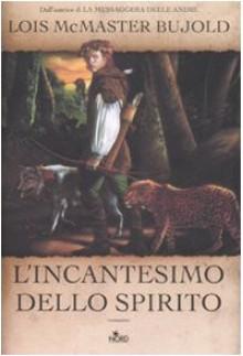 L'incantesimo dello spirito - Lois McMaster Bujold, Gianluigi Zuddas