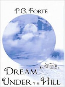 Dream Under the Hill - P.G. Forte