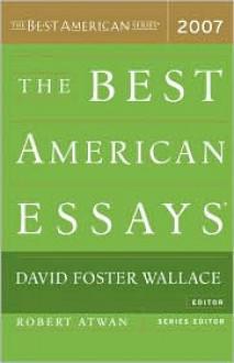 The Best American Essays 2007 - David Foster Wallace, Robert Atwan