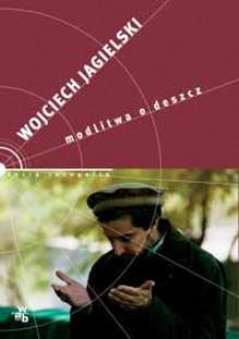 Modlitwa o deszcz - Wojciech Jagielski