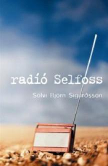 Radío Selfoss - Sölvi Björn Sigurðsson