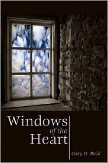 Windows of the Heart - Gary D. Buck