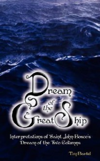 Dream of the Great Ship - Interpretations of Saint John Bosco's Dream of the Two Columns - Tim R Bartel