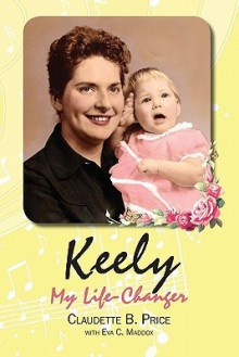 Keely, My Life-Changer - Claudette B Price, Eva C Maddox
