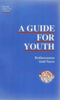 A Guide For Youth: From The Risale I Nur Collection - Said Nursi