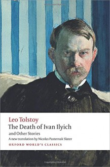 The Death of Ivan Ilyich and Other Stories (Oxford World's Classics) - Leo Tolstoy, Andrew Kahn, Nicolas Pasternak Slater