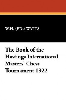 The Book of the Hastings International Masters' Chess Tournament 1922 - W.H. (ed.) Watts