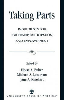 Taking Parts: Ingredients for Leadership, Participation, and Empowerment - Eloise Buker, Michael Leiserson, Jane Rhinehart