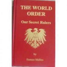 The World Order: Our Secret Rulers - Eustace Mullins