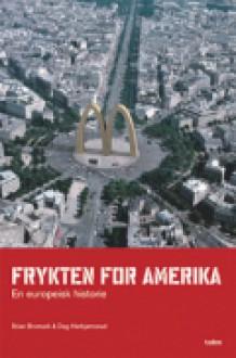 Frykten for Amerika: en europeisk historie - Stian Bromark