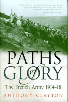 Paths of Glory: The French Army 1914-18 - Anthony Clayton