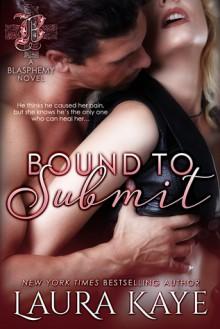 Bound to Submit (Blasphemy) (Volume 1) - Laura Kaye