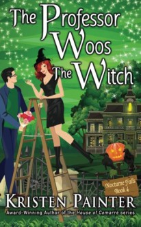 The Professor Woos The Witch (Nocturne Falls) (Volume 4) - Kristen Painter