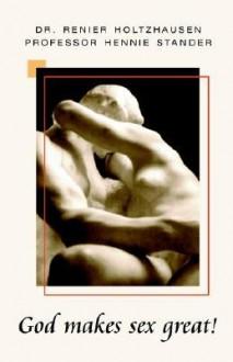 God Makes Sex Great! - Renier Holtzhausen, Hennie Stander