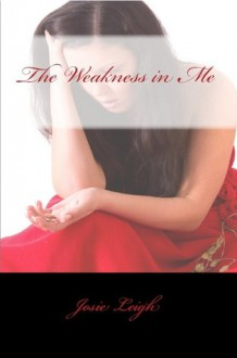 The Weakness in Me - Josie Leigh