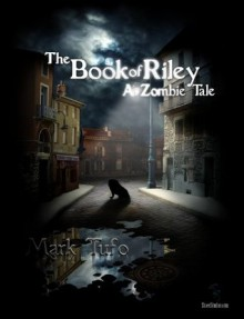 The Book of Riley ~ A Zombie Tale - Mark Tufo