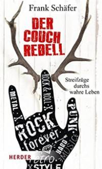Der Couchrebell: Streifzüge durchs wahre Leben - Frank Schäfer