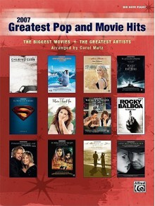 2007 Greatest Pop and Movie Hits: The Biggest Movies * the Greatest Artists (Big Note Piano) - Carol Matz