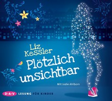 Plötzlich unsichtbar: Lesung mit Jodie Ahlborn (3 CDs) - Liz Kessler,Jodie Ahlborn,Eva Riekert