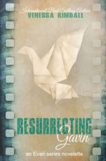 Resurrecting Gavin (A Dismantling Evan Companion Novelette) - Venessa Kimball