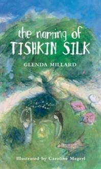 The Naming of Tishkin Silk - Glenda Millard, Caroline Magerl