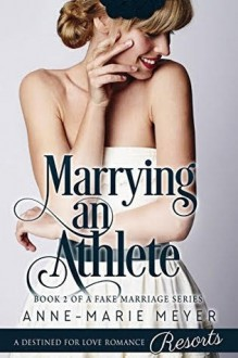 Marrying an Athlete (A Fake Marriage Series Book 2) - Anne-Marie Meyer