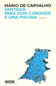 Fantasia para dois coronéis e uma piscina - Mário de Carvalho