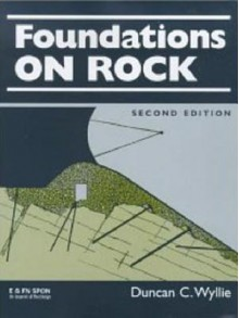 Foundations on Rock: Engineering Practice, Second Edition - Duncan C Wyllie