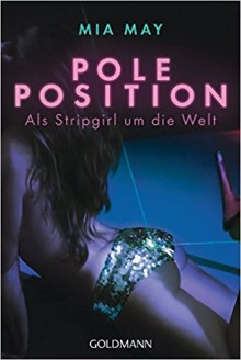 Poleposition: Als Stripgirl um die Welt - Mia May