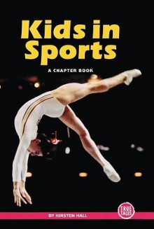Kids in Sports: A Chapter Book - Kirsten Hall