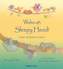 Wake Up, Sleepy Head!: Early Morning Poems - Mandy Ross