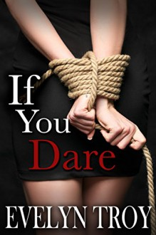 If You Dare - A BDSM Billionaire Erotic Romance Novel - Evelyn Troy