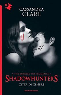 Città di cenere. Shadowhunters: 2 - Cassandra Clare,R. Belletti