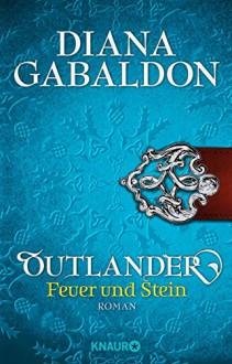 Outlander - Feuer und Stein: Roman (Knaur TB) - Barbara Schnell,Diana Gabaldon