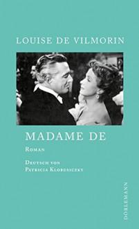 Madame de - Louise de Vilmorin, Patricia Klobusiczky