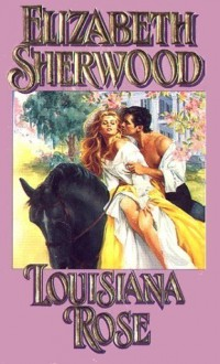 Louisiana Rose - Elizabeth Sherwood