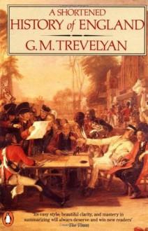 A Shortened History of England - George Macaulay Trevelyan