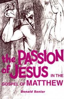 The Passion of Jesus in the Gospel of Matthew - Donald Senior