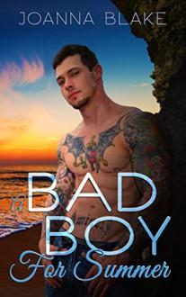 A Bad Boy For Summer - Joanna Blake, Pincushion Press, Shauna Kruse