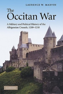 The Occitan War: A Military and Political History of the Albigensian Crusade, 1209-1218 - Laurence Marvin
