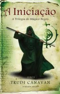 A Iniciação (A Trilogia do Mágico Negro, #2) - Trudi Canavan, Samanta Velho