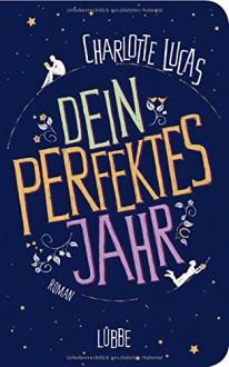 Dein perfektes Jahr: Roman - Charlotte Lucas