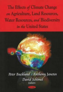 The Effects Of Climate Change On Agriculture, Land Resources, Water Resources, And Biodiversity In The United States - Peter Backlund, David Schimel, Anthony Janetos