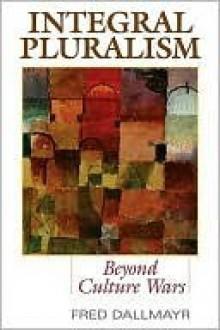 Integral Pluralism: Beyond Culture Wars - Fred R. Dallmayr