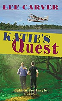 Katie's Quest (Call to the Jungle Book 1) - Lee Carver