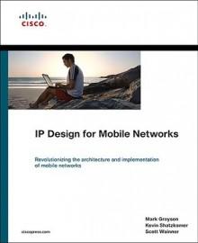 IP Design for Mobile Networks - Mark Grayson, Scott Wainner, Kevin Shatzkamer