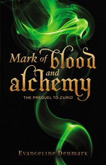 Mark of Blood and Alchemy: The Prequel to Curio - Evangeline Denmark