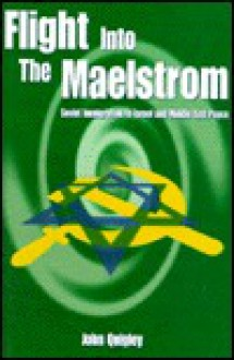 Flight Into the Maelstrom: Soviet Immigration to Israel and Middle East Peace - John Quigley