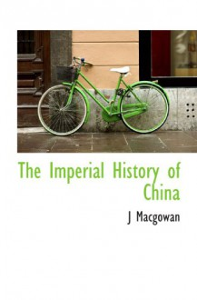 The Imperial History of China - J Macgowan
