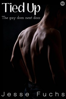 Tied Up: The Gay Dom Next Door (His Neighbour's Secret Book 1) - Jesse Fuchs